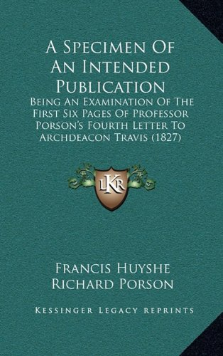 9781168772763: A Specimen of an Intended Publication: Being an Examination of the First Six Pages of Professor Porson's Fourth Letter to Archdeacon Travis (1827)