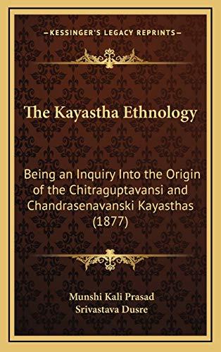 9781168775122: The Kayastha Ethnology: Being an Inquiry Into the Origin of the Chitraguptavansi and Chandrasenavanski Kayasthas (1877)