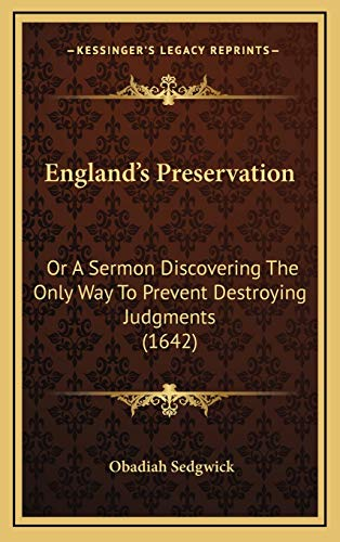 England's Preservation: Or A Sermon Discovering The Only Way To Prevent Destroying Judgments (1642) (1168777410) by Sedgwick, Obadiah