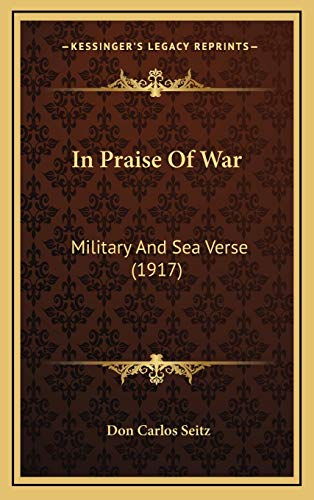 9781168777478: In Praise Of War: Military And Sea Verse (1917)
