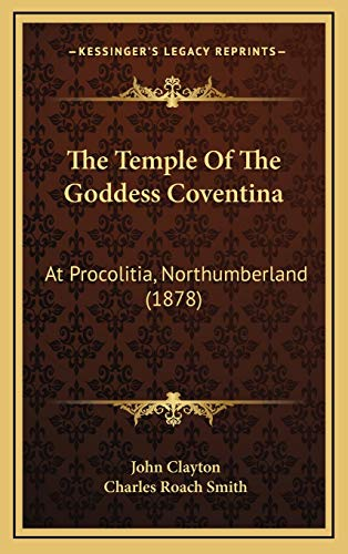 9781168779779: The Temple Of The Goddess Coventina: At Procolitia, Northumberland (1878)