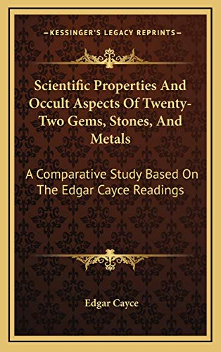 9781168785374: Scientific Properties And Occult Aspects Of Twenty-Two Gems, Stones, And Metals: A Comparative Study Based On The Edgar Cayce Readings