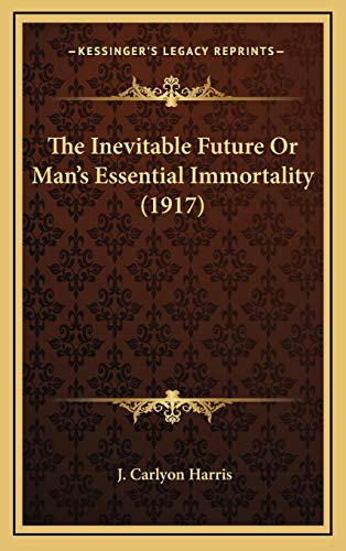 9781168787644: The Inevitable Future Or Man's Essential Immortality (1917)