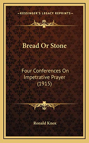 9781168787767: Bread Or Stone: Four Conferences On Impetrative Prayer (1915)