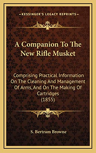 9781168789594: A Companion To The New Rifle Musket: Comprising Practical Information On The Cleaning And Management Of Arms, And On The Making Of Cartridges (1855)