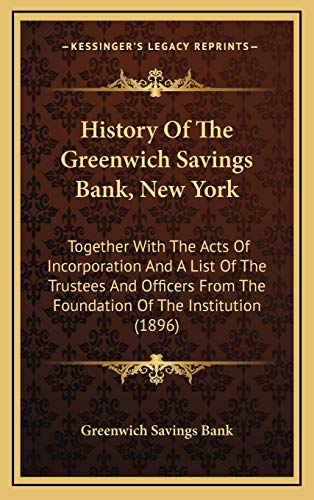 9781168790385: History Of The Greenwich Savings Bank, New York: Together With The Acts Of Incorporation And A List Of The Trustees And Officers From The Foundation Of The Institution (1896)