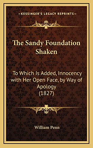 9781168791603: The Sandy Foundation Shaken: To Which Is Added, Innocency with Her Open Face, by Way of Apology (1827)