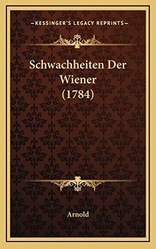 9781168792693: Schwachheiten Der Wiener (1784) (German Edition)