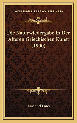 9781168801074: Die Naturwiedergabe In Der Alteren Griechischen Kunst (1900) (German Edition)