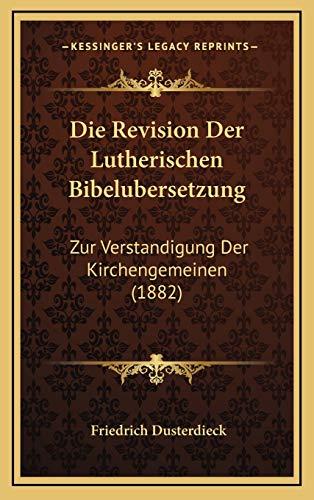 9781168801135: Die Revision Der Lutherischen Bibelubersetzung: Zur Verstandigung Der Kirchengemeinen (1882) (German Edition)