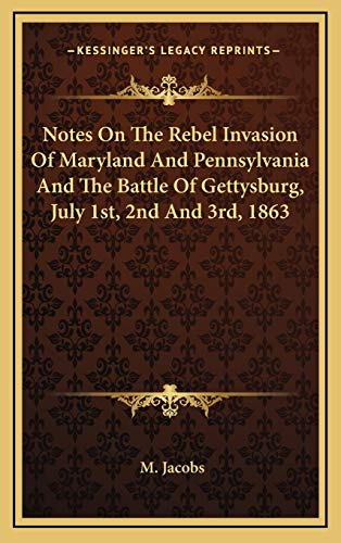 9781168802613: Notes On The Rebel Invasion Of Maryland And Pennsylvania And The Battle Of Gettysburg, July 1st, 2nd And 3rd, 1863