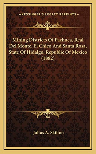 9781168816245: Mining Districts Of Pachuca, Real Del Monte, El Chico And Santa Rosa, State Of Hidalgo, Republic Of Mexico (1882)