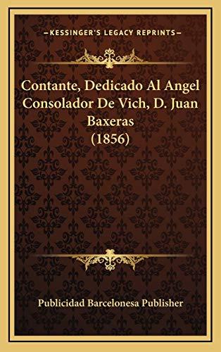 9781168820259: Contante, Dedicado Al Angel Consolador de Vich, D. Juan Baxeras (1856)