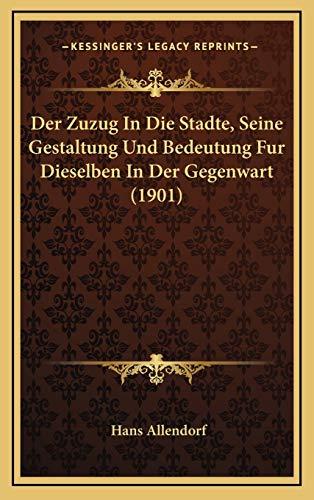 9781168820464: Der Zuzug In Die Stadte, Seine Gestaltung Und Bedeutung Fur Dieselben In Der Gegenwart (1901) (German Edition)