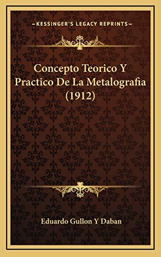 9781168820600: Concepto Teorico y Practico de La Metalografia (1912)