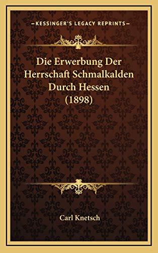 9781168821379: Die Erwerbung Der Herrschaft Schmalkalden Durch Hessen (1898)