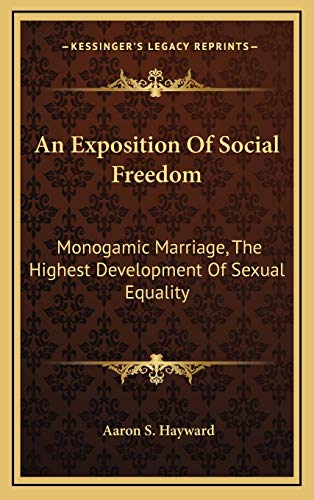 9781168823304: An Exposition Of Social Freedom: Monogamic Marriage, The Highest Development Of Sexual Equality