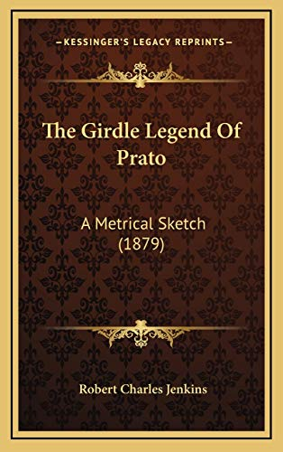 9781168828170: The Girdle Legend Of Prato: A Metrical Sketch (1879)