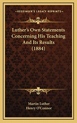 9781168833068: Luther's Own Statements Concerning His Teaching And Its Results (1884)