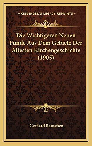 9781168835383: Die Wichtigeren Neuen Funde Aus Dem Gebiete Der Altesten Kirchengeschichte (1905) (German Edition)