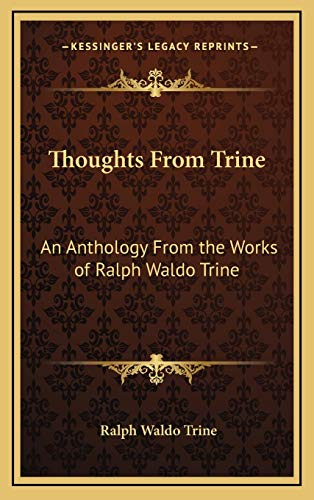 9781168839411: Thoughts From Trine: An Anthology From the Works of Ralph Waldo Trine