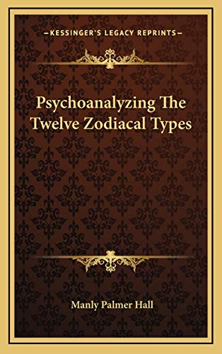 Psychoanalyzing The Twelve Zodiacal Types (9781168840325) by Hall, Manly Palmer