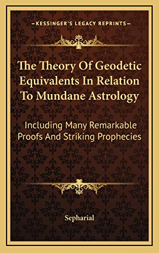 9781168840356: The Theory Of Geodetic Equivalents In Relation To Mundane Astrology: Including Many Remarkable Proofs And Striking Prophecies