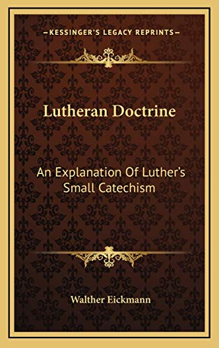 9781168841100: Lutheran Doctrine: An Explanation Of Luther's Small Catechism