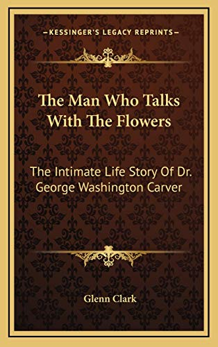 9781168841711: The Man Who Talks With The Flowers: The Intimate Life Story Of Dr. George Washington Carver