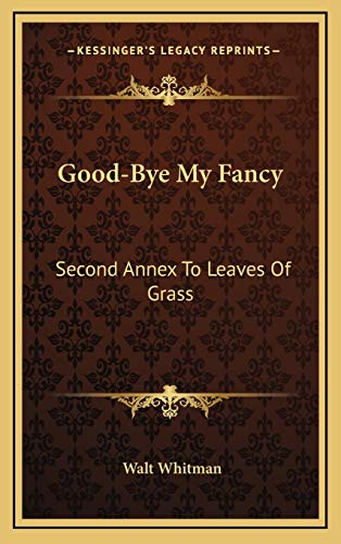 9781168842510: Good-Bye My Fancy: Second Annex To Leaves Of Grass