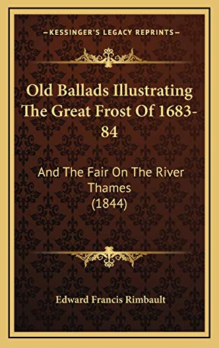 9781168844354: Old Ballads Illustrating The Great Frost Of 1683-84: And The Fair On The River Thames (1844)
