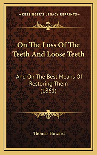 9781168844378: On The Loss Of The Teeth And Loose Teeth: And On The Best Means Of Restoring Them (1861)