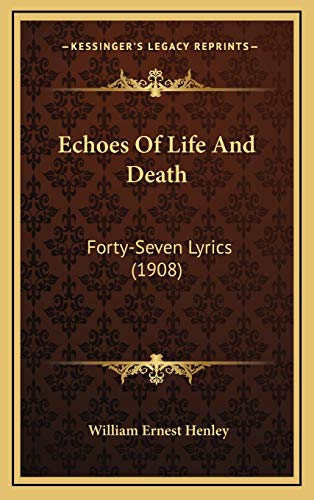 9781168845511: Echoes Of Life And Death: Forty-Seven Lyrics (1908)