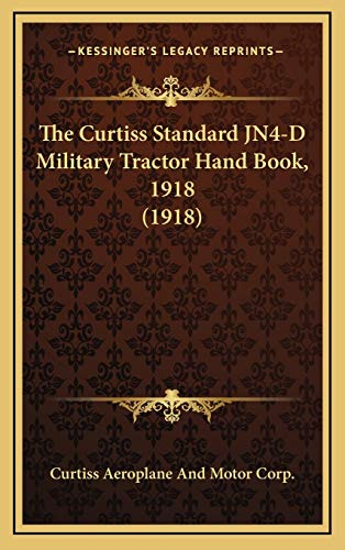 9781168846334: The Curtiss Standard JN4-D Military Tractor Hand Book, 1918 (1918)