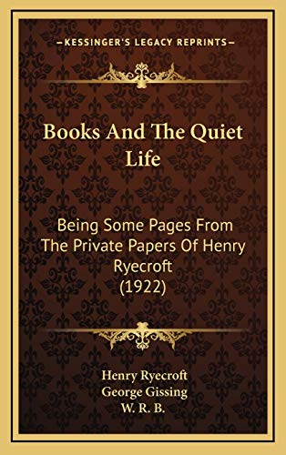 9781168848451: Books And The Quiet Life: Being Some Pages From The Private Papers Of Henry Ryecroft (1922)