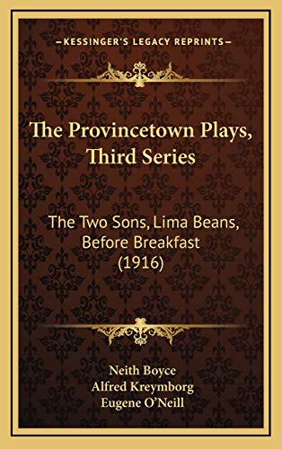9781168850577: The Provincetown Plays, Third Series: The Two Sons, Lima Beans, Before Breakfast (1916)