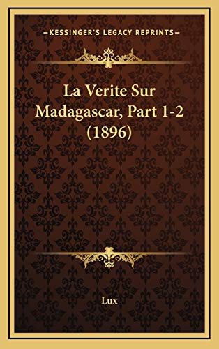 9781168851413: La Verite Sur Madagascar, Part 1-2 (1896) (French Edition)