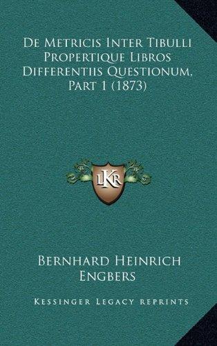 9781168854704: De Metricis Inter Tibulli Propertique Libros Differentiis Questionum, Part 1 (1873) (Latin Edition)