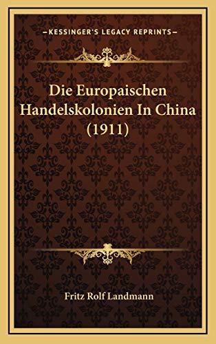9781168855091: Die Europaischen Handelskolonien In China (1911) (German Edition)