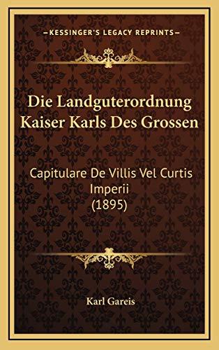 9781168855244: Die Landguterordnung Kaiser Karls Des Grossen: Capitulare de Villis Vel Curtis Imperii (1895)