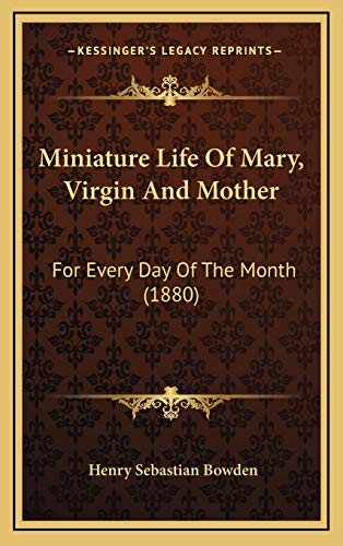 9781168859778: Miniature Life Of Mary, Virgin And Mother: For Every Day Of The Month (1880)