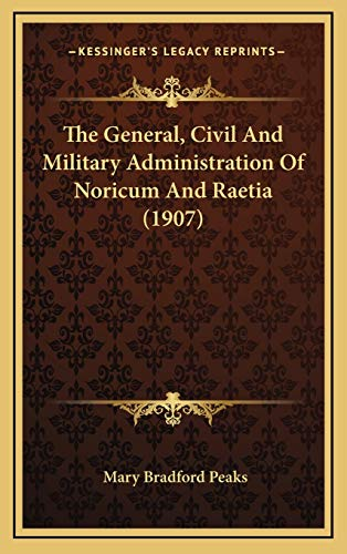 9781168860453: The General, Civil and Military Administration of Noricum and Raetia (1907)
