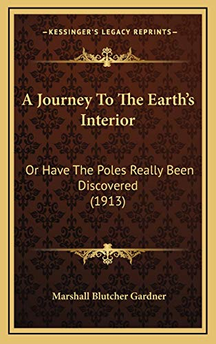 9781168861009: A Journey To The Earth's Interior: Or Have The Poles Really Been Discovered (1913)