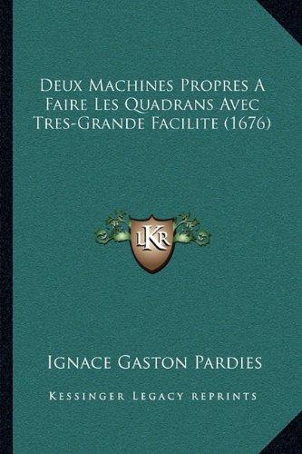 9781168861450: Deux Machines Propres a Faire Les Quadrans Avec Tres-Grande Facilite (1676)