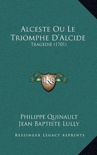 9781168861702: Alceste Ou Le Triomphe D'Alcide: Tragedie (1701) (French Edition)