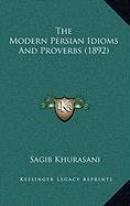 9781168864789: The Modern Persian Idioms And Proverbs (1892)