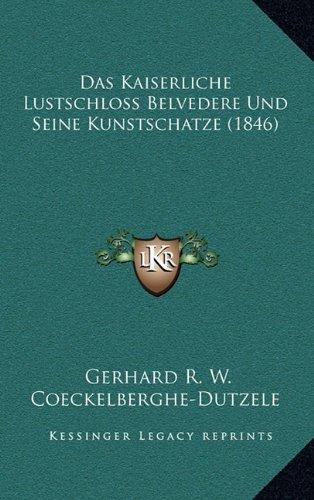 9781168868299: Das Kaiserliche Lustschloss Belvedere Und Seine Kunstschatze (1846) (German Edition)