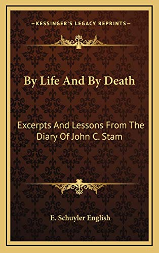 9781168870391: By Life And By Death: Excerpts And Lessons From The Diary Of John C. Stam