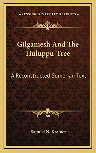 9781168870742: Gilgamesh And The Huluppu-Tree: A Reconstructed Sumerian Text