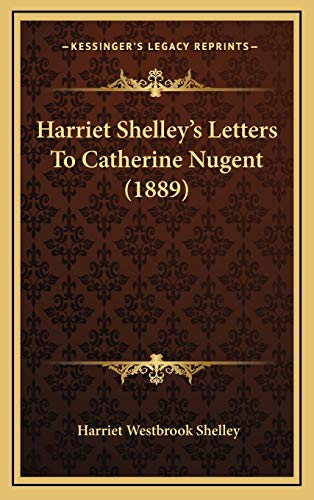 9781168871527: Harriet Shelley's Letters To Catherine Nugent (1889)